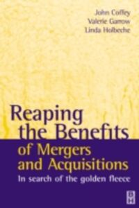 Ebook in inglese Reaping the Benefits of Mergers and Acquisitions Coffey, John , Garrow, Valerie , Holbeche, Linda