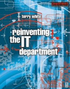 Ebook in inglese Reinventing the IT Department White, Terry