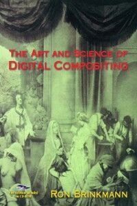Foto Cover di Art and Science of Digital Compositing, Ebook inglese di Ron Brinkmann, edito da Elsevier Science