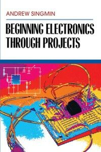 Foto Cover di Beginning Electronics Through Projects, Ebook inglese di Andrew Singmin, edito da Elsevier Science
