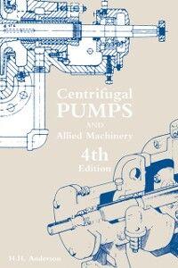 Foto Cover di Centrifugal Pumps and Allied Machinery, Ebook inglese di H.H. Anderson, edito da Elsevier Science