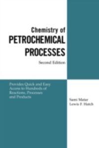 Foto Cover di Chemistry of Petrochemical Processes, Ebook inglese di Ph.D. Lewis F. Hatch,Ph.D. Sami Matar, edito da Elsevier Science