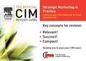 CIM Revision Cards : Strategic Marketing in Practice