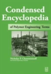 Ebook in inglese Condensed Encyclopedia of Polymer Engineering Terms Cheremisinoff, Nicholas P