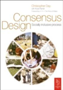 Foto Cover di Consensus Design, Ebook inglese di Christopher Day,Rosie Parnell, edito da Elsevier Science