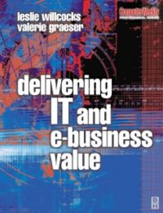 Ebook in inglese Delivering IT and eBusiness Value Graeser, Valerie , Willcocks, Leslie