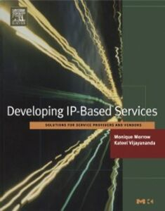 Ebook in inglese Developing IP-Based Services Morrow, Monique , Vijayananda, Kateel