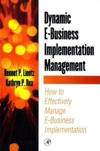 Ebook in inglese Dynamic E-Business Implementation Management Lientz, Bennet P. , Rea, Kathryn P.