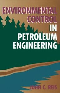 Ebook in inglese Environmental Control in Petroleum Engineering DR. John C. Reis, Ph.D.