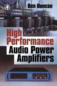 Foto Cover di High Performance Audio Power Amplifiers, Ebook inglese di Ben Duncan, edito da Elsevier Science
