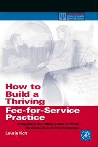 Ebook in inglese How to Build a Thriving Fee-for-Service Practice Kolt, Laurie