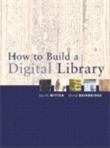 Ebook in inglese How to Build a Digital Library Bainbridge, David , Witten, Ian H.