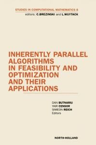 Ebook in inglese Inherently Parallel Algorithms in Feasibility and Optimization and their Applications Butnariu, D. , Censor, Y. , Reich, S.