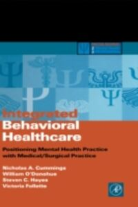 Ebook in inglese Integrated Behavioral Healthcare Cummings, Nicholas A. , Follette, Victoria , Hayes, Steven C. , O'Donohue, William
