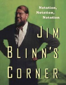 Ebook in inglese Jim Blinn's Corner: Notation, Notation, Notation Blinn, Jim