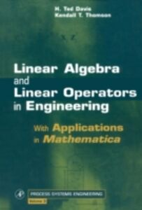 Ebook in inglese Linear Algebra and Linear Operators in Engineering Davis, H. Ted , Thomson, Kendall T.