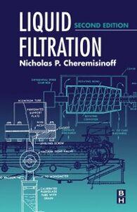 Ebook in inglese Liquid Filtration Cheremisinoff, Nicholas P