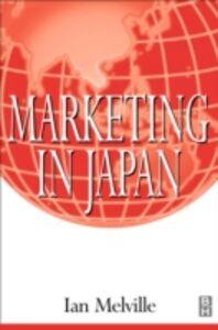 Foto Cover di Marketing in Japan, Ebook inglese di Ian Melville, edito da Elsevier Science