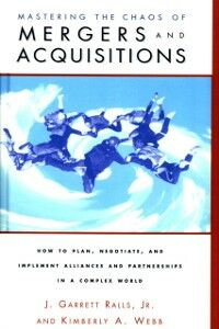 Ebook in inglese Mastering the Chaos of Mergers and Acquisitions Jr., J. Garrett Ralls , Webb, Kiberley A.