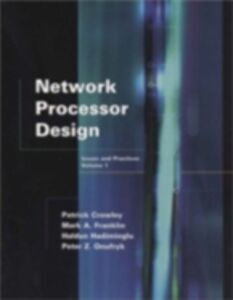 Ebook in inglese Network Processor Design Crowley, Patrick , Franklin, Mark A. , Hadimioglu, Haldun , Onufryk, Peter Z.