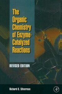 Foto Cover di Organic Chemistry of Enzyme-Catalyzed Reactions, Revised Edition, Ebook inglese di Richard B. Silverman, edito da Elsevier Science