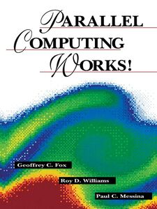 Ebook in inglese Parallel Computing Works! Fox, Geoffrey C. , Messina, Guiseppe C. , Williams, Roy D.