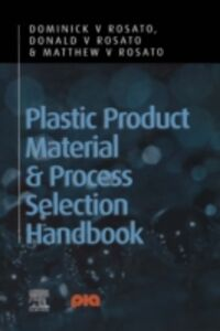 Ebook in inglese Plastic Product Material and Process Selection Handbook Rosato, Dominick V , Rosato, Donald V , Rosato, Matthew v