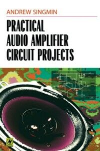 Ebook in inglese Practical Audio Amplifier Circuit Projects Singmin, Andrew