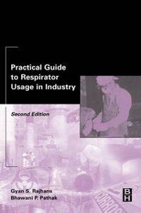 Foto Cover di Practical Guide to Respirator Usage in Industry, Ebook inglese di Bhawani Pathak,Gyan Rajhans, edito da Elsevier Science