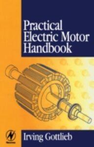 Foto Cover di Practical Electric Motor Handbook, Ebook inglese di Irving Gottlieb, edito da Elsevier Science