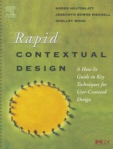 Ebook in inglese Rapid Contextual Design Holtzblatt, Karen , Wendell, Jessamyn Burns , Wood, Shelley