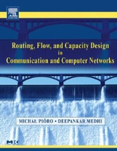 Ebook in inglese Routing, Flow, and Capacity Design in Communication and Computer Networks Medhi, Deepankar , Pioro, Michal
