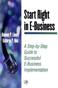 Ebook in inglese Start Right in E-Business Lientz, Bennet P. , Rea, Kathryn P.