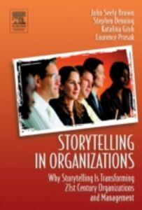 Ebook in inglese Storytelling in Organizations Brown, John Seely , Denning, Stephen , Groh, Katalina , Prusak, Laurence
