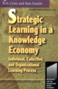 Ebook in inglese Strategic Learning in a Knowledge Economy Cross, Robert L , Israelit, Sam