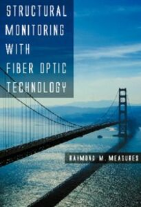 Ebook in inglese Structural Monitoring with Fiber Optic Technology Measures, Raymond M.