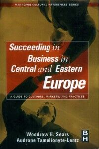 Foto Cover di Succeeding in Business in Central and Eastern Europe, Ebook inglese di Woodrow H. Sears,Audrone Tamulionyte-Lentz, edito da Elsevier Science