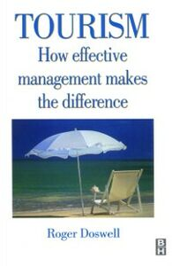 Foto Cover di Tourism: How Effective Management Makes the Difference, Ebook inglese di ROGER DOSWELL, edito da Elsevier Science