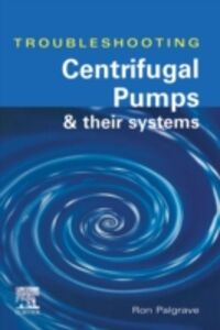 Foto Cover di TROUBLESHOOTING CENTRIFUGAL PUMPS AND THEIR SYSTEMS, Ebook inglese di Ron Palgrave, edito da Elsevier Science