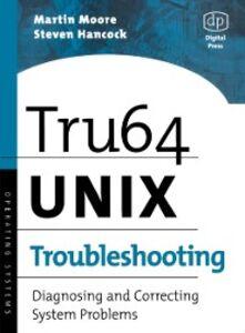 Ebook in inglese Tru64 UNIX Troubleshooting Hancock, Steven , Moore, Martin