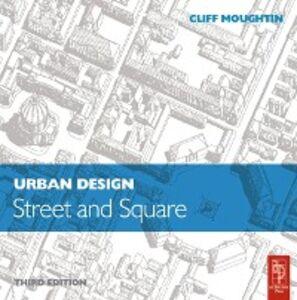 Ebook in inglese Urban Design: Street and Square Moughtin, J. C.