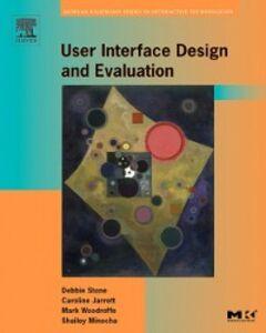 Ebook in inglese User Interface Design and Evaluation Jarrett, Caroline , Minocha, Shailey , Stone, Debbie , Woodroffe, Mark