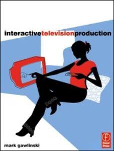 Foto Cover di Interactive Television Production, Ebook inglese di Mark Gawlinski, edito da Elsevier Science