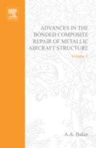 Foto Cover di Advances in the Bonded Composite Repair of Metallic Aircraft Structure, Ebook inglese di  edito da Elsevier Science
