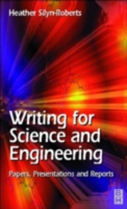 Ebook in inglese Writing for Science and Engineering: Papers, Presentations and Reports Silyn-Roberts, Heather