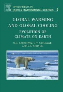 Ebook in inglese Global Warming and Global Cooling Chilingarian, G.V. , Ph.D., Leonid F. Khilyuk , Sorokhtin, O.G.