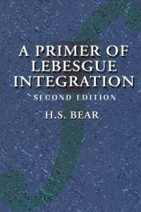 Ebook in inglese Primer of Lebesgue Integration Bear, H. S.
