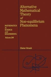 Foto Cover di Alternative Mathematical Theory of Non-equilibrium Phenomena, Ebook inglese di Dieter Straub, edito da Elsevier Science