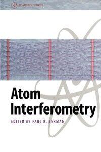 Foto Cover di Atom Interferometry, Ebook inglese di Paul R. Berman, edito da Elsevier Science