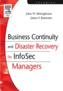 Ebook in inglese Business Continuity and Disaster Recovery for InfoSec Managers James F. Ransome, PhD, CISM, CISSP , John Rittinghouse, PhD, CISM